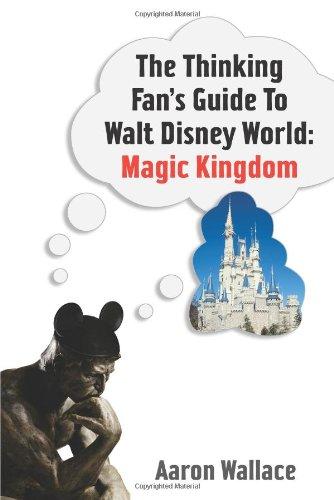 The Thinking Fan's Guide to Walt Disney World: Magic Kingdom