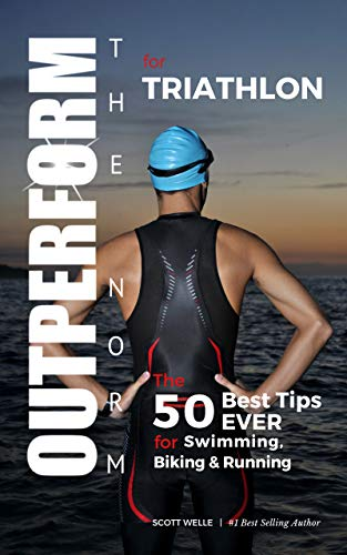 OUTPERFORM THE NORM for Triathlon: The 50 Best Tips EVER for Swimming, Biking and Running (Instructional Videos Included) (English Edition)