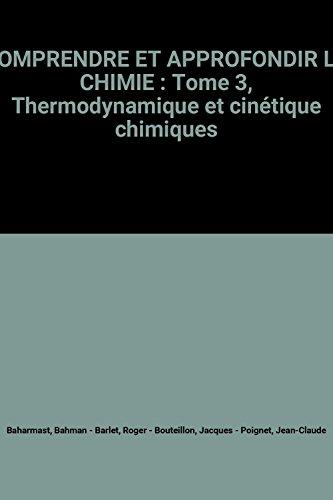 COMPRENDRE ET APPROFONDIR LA CHIMIE : Tome 3, Thermodynamique et cinétique chimiques par Bahman Baharmast