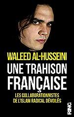 Une trahison française - Les collaborationnistes de l'islam radical devoilés de Waleed al- Husseini