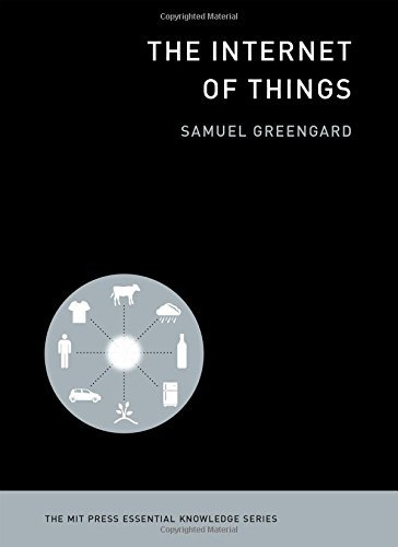 The Internet of Things (The MIT Press Essential Knowledge series) by Samuel Greengard (2015-03-20)