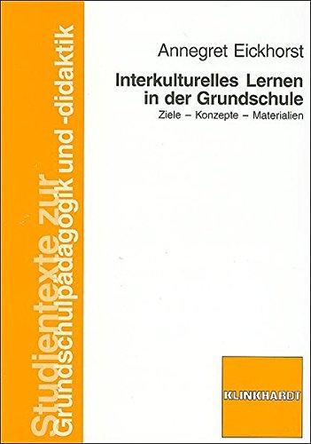 Interkulturelles Lernen in der Grundschule: Ziele - Konzepte - Materialien (Studientexte zur Grundschulpädagogik und -didaktik)