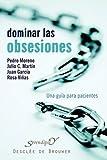 Dominar las obsesiones : una guía para pacientes by Pedro José Moreno Gil(2008-05-01)