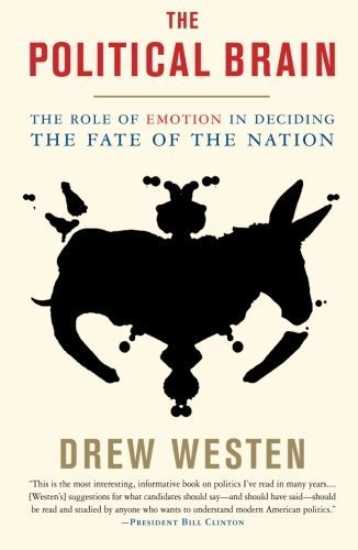 The Political Brain: The Role of Emotion in Deciding the Fate of the Nation by Westen, Drew (2008) Paperback
