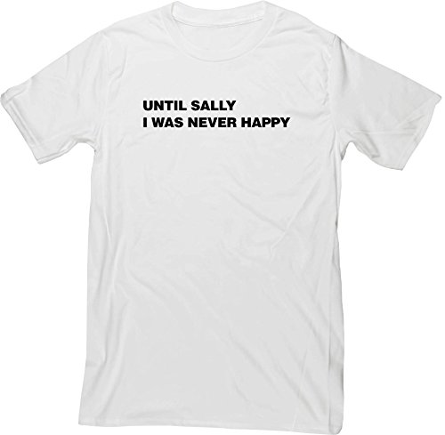 Hippowarehouse Until Sally I was Never Happy. Unisex Short Sleeve t-Shirt (Specific Size Guide in Description)
