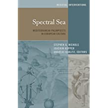 Spectral Sea: Mediterranean Palimpsests in European Culture (Medieval Interventions / New Light on Traditional Thinking)