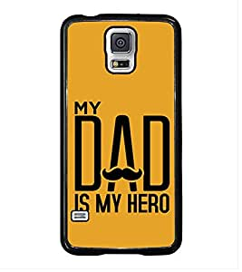 Fuson Premium 2D Back Case Cover My Dad is my Hero With Multi Background Degined For Samsung Galaxy S5 G900i::Samsung Galaxy S5 i9600::Samsung Galaxy S5 G900F
