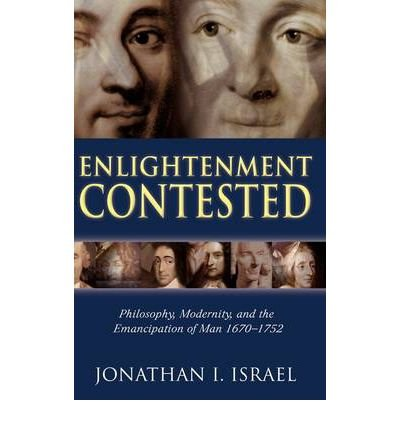 [( Enlightenment Contested: Philosophy, Modernity, and the Emancipation of Man 1670-1752 )] [by: Jonathan I. Israel] [Nov-2006]
