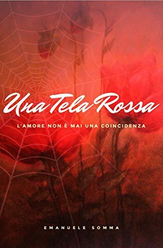 Una tela rossa: L'amore non è mai una coincidenza di [Somma, Emanuele]