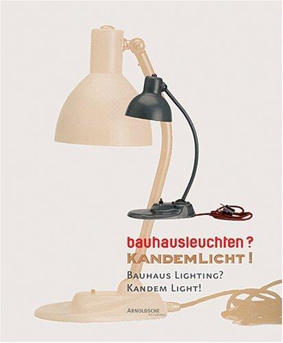 Bauhausleuchten? Kandemlicht! Die Zusammenarbeit des Bauhauses mit der Leipziger Firma Kandem /...