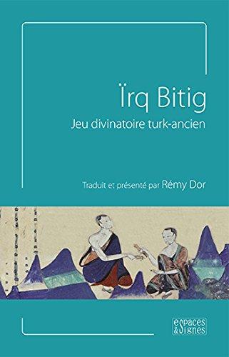 Irq Bitig, jeu divinatoire turk-ancien par Rémy Dor