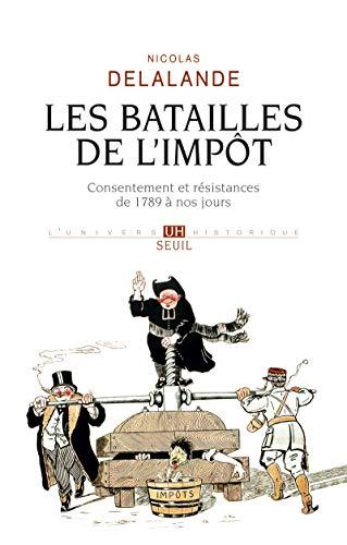 Les Batailles de l'impôt. Consentement et résistances de 1789 à nos jours par Nicolas Delalande