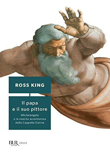 Il Papa e il suo pittore: Michelangelo e la nascita avventurosa della Cappella Sistina (BUR SAGGI)