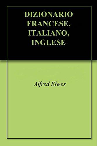 DIZIONARIO FRANCESE, ITALIANO, INGLESE (English Edition)