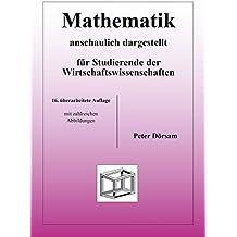 Mathematik - anschaulich dargestellt - für Studierende der Wirtschaftswissenschaften
