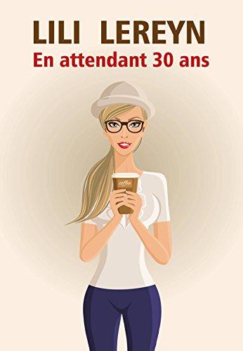 En attendant 30 ans (2018) - Lili Lereyn sur Bookys