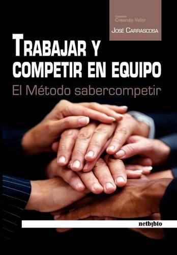 Trabajar Y Competir En Equipo (COLECCIÓN CREANDO VALOR) por JOSÉ CARRASCOSA OLTRA