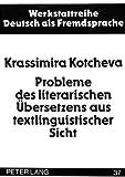 Probleme des literarischen Übersetzens aus textlinguistischer Sicht: dargestellt am Beispiel bulgarischer Übersetzungen zu Prosatexten aus der ... Deutsch als Fremdsprache, Band 37) - Krassimira Kotcheva