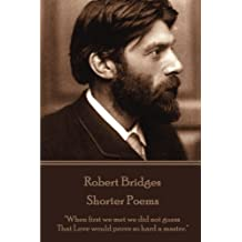 Robert Bridges - Shorter Poems: When first we met we did not guess That Love would prove so hard a master.