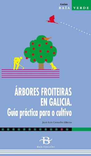 Árbores froiteiras en Galicia. Guía práctica para o cultivo (Baía Verde) por Juan Luis Camacho Lliteras