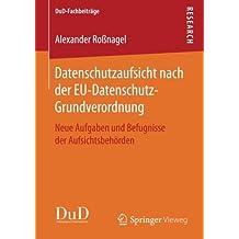 Datenschutzaufsicht nach der EU-Datenschutz-Grundverordnung: Neue Aufgaben und Befugnisse der Aufsichtsbehörden (DuD-Fachbeiträge)
