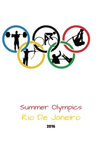 Summer Olympics Rio De Janeiro 2016: Rio Olympic 2016 journal, notebook, scrapbook, keepsake, memory book, jotter to write or draw in, men, women. with the Olympic Countries 5x8in: Volume 4