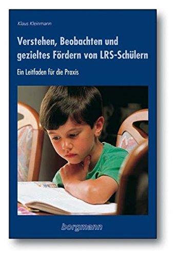 Verstehen, Beobachten und gezieltes Fördern von LRS-Schülern: Ein Leitfaden für die Praxis von Einzelförderung, LRS-Kleingruppenarbeit und Prävention ... Erstlese- und Schreibunterricht