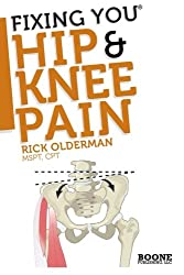 FIxing You: Hip & Knee Pain: Self-treatment for IT band friction, arthritis, groin pain, bursitis, knee pain, PFS, AKPS, and other diagnoses.: Volume 1