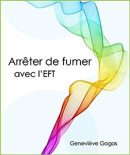 Arrêter de fumer avec l'EFT: La régulation des émotions au cœur du processus par [Gagos, Geneviève]
