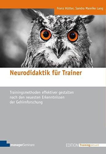 Neurodidaktik für Trainer: Trainingsmethoden effektiver gestalten nach den neuesten Erkenntnissen der Gehirnforschung (Edition Training aktuell)