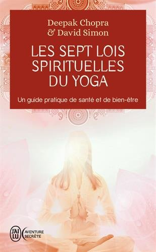 Les sept lois spirituelles du yoga - Un guide pratique de santé et de bien-être par Deepak Chopra