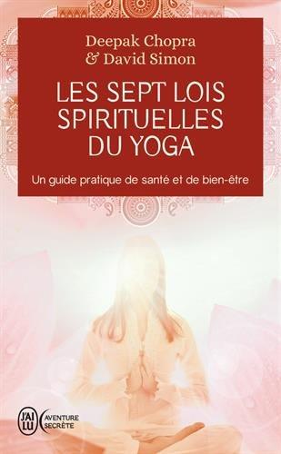Les Sept Lois Spirituelles Du Yoga par Deepack Chopra, David Simon