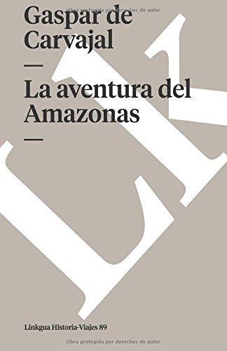 La aventura del Amazonas (Memoria-Viajes) por Gaspar De Carvajal