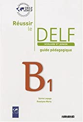 Reussir Le Delf Scolaire ET Junior 2009: Guide B1