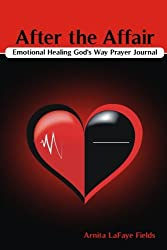 After the Affair Emotional Healing God's Way Prayer Journal