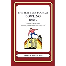 The Best Ever Book of Bowling Jokes: Lots and Lots of Jokes Specially Repurposed for You-Know-Who by Mark Geoffrey Young (2011-12-19)