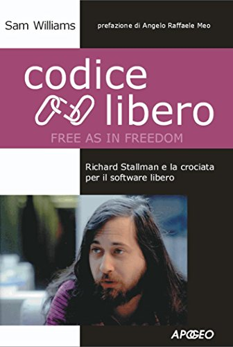 Codice libero (free as in freedom): richard stallman e la crociata per il software libero (cultura digitale)