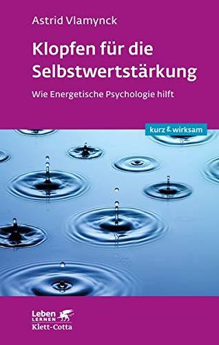 Klopfen für die Selbstwertstärkung: Wie Energetische Psychologie hilft (Leben lernen: kurz & wirksam)