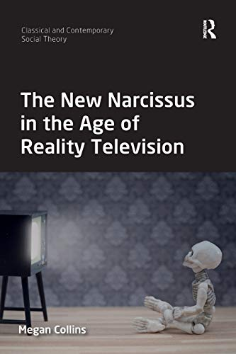 The New Narcissus in the Age of Reality Television (Classical and Contemporary Social Theory) - New Tv