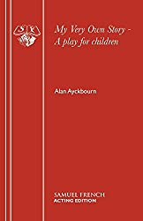 My Very Own Story - A play for children (Acting Edition) by Alan Ayckbourn (31-Dec-2014) Paperback