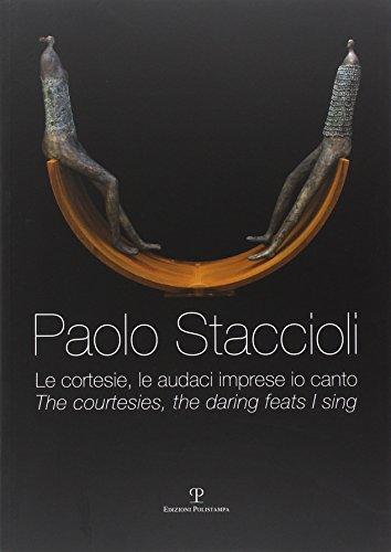 Paolo Staccioli. Le cortesie, le audaci imprese io canto. Ediz. italiana e inglese