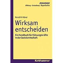 Wirksam Entscheiden: Handbuch für Führungskräfte in der Sozialwirtschaft (DIAKONIE / Bildung - Gestaltung - Organisation, Band 17)