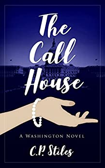 The Call House: A Washington Novel by [Stiles, C.P.]