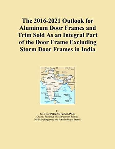 The 2016-2021 Outlook for Aluminum Door Frames and Trim Sold As an Integral Part of the Door Frame Excluding Storm Door Frames in India