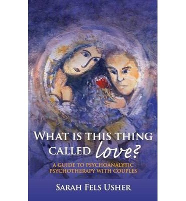 [(What is This Thing Called Love?: A Guide to Psychoanalytic Psychotherapy with Couples)] [Author: Sarah Fels Usher] published on (October, 2007)