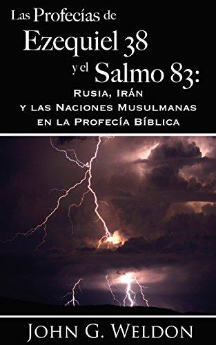 Las Profecías de Ezequiel 38 y el Salmo 83:: Rusia, Irán y las Naciones Musulmanas en la Profecía Bíblica