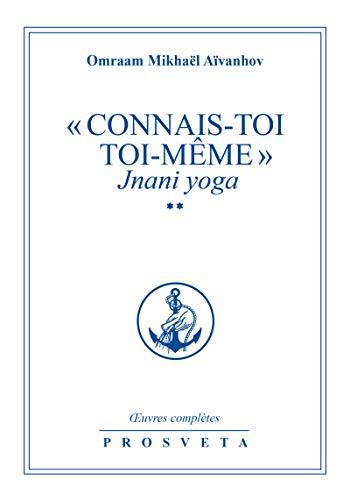 « Connais-toi toi-même » - Jnani Yoga: Volume 2 (Œuvres complètes (FR))