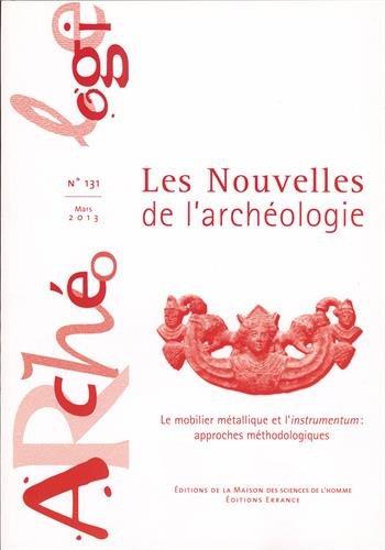 Les nouvelles de l'archéologie, N° 131, Mars 2013 : Le mobilier métallique et l'instrumentum : approches méthodologiques par Bérangère Fort