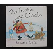 The Trouble With Uncle by Babette Cole (1992-09-01)