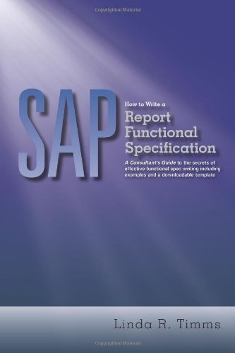 SAP: How to Write a Report Functional Specification: A Consultant's Guide to the Secrets of Effective Functional Spec Writing Including Examples and a Downloadable Template by Linda R. Timms (2012-05-23) par Linda R. Timms